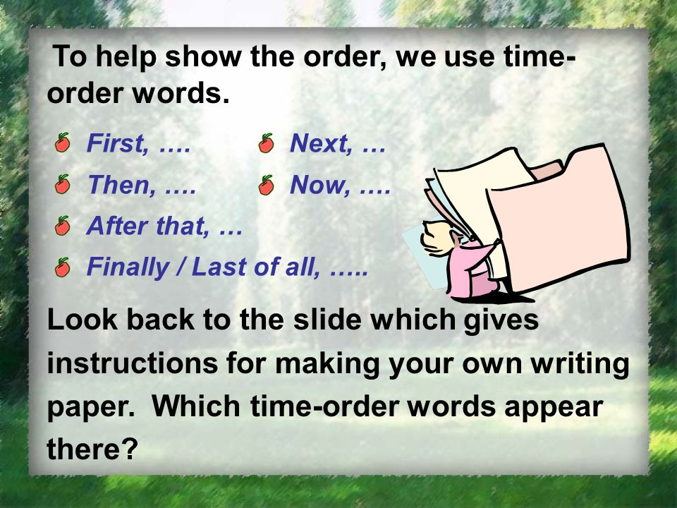 To help show the order, we use time- order words.
