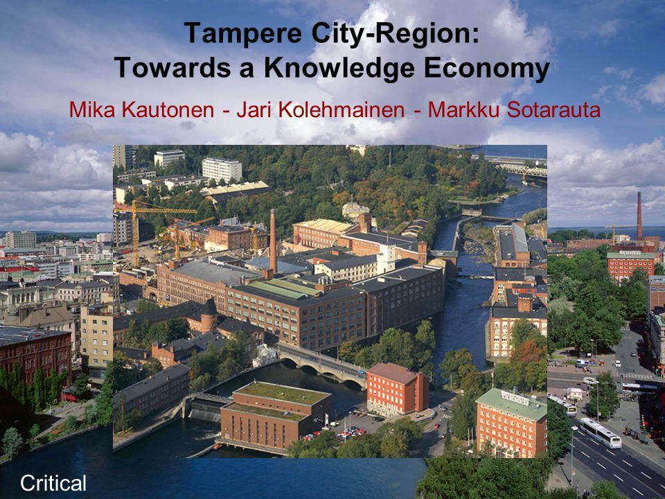 Tampere City-Region: Towards a Knowledge Economy Mika Kautonen - Jari Kolehmainen - Markku Sotarauta Critical