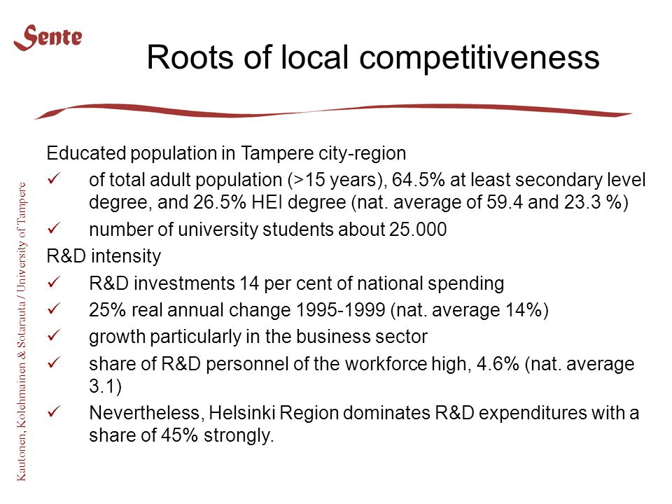 Kautonen, Kolehmainen & Sotarauta / University of Tampere Educated population in Tampere city-region of total adult population (>15 years), 64.5% at least secondary level degree, and 26.5% HEI degree (nat.