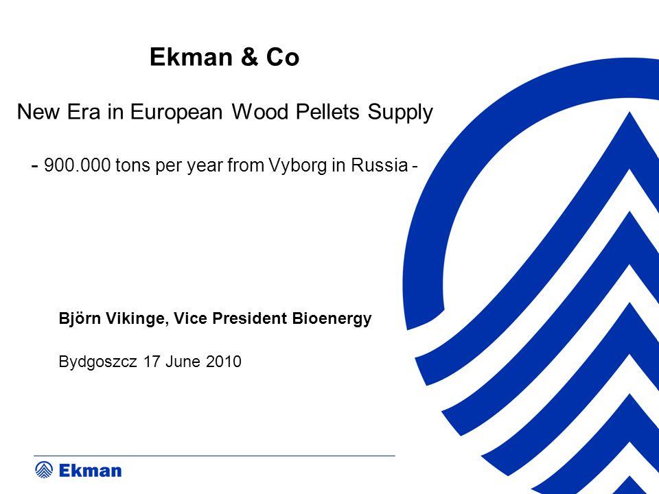 Ekman & Co New Era in European Wood Pellets Supply - 900.000 tons per year from Vyborg in Russia - Björn Vikinge, Vice President Bioenergy Bydgoszcz 1