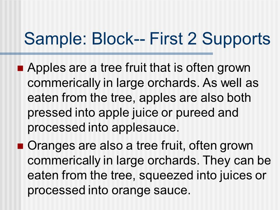Sample: Block-- First 2 Supports Apples are a tree fruit that is often grown commerically in large orchards. As well as eaten from the tree, apples ar