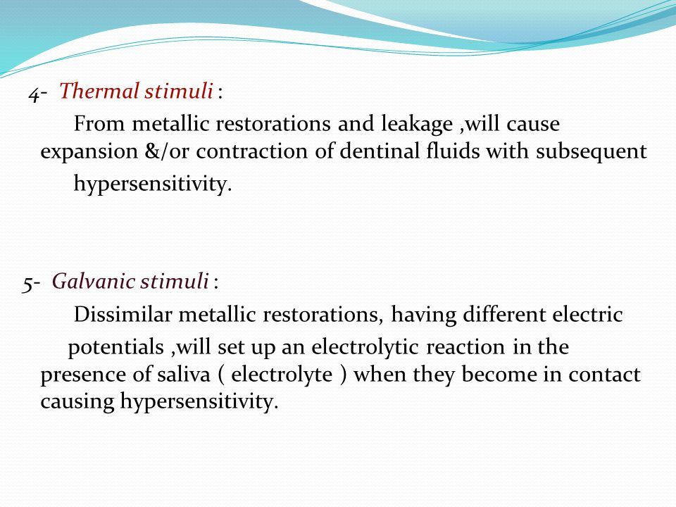 4- Thermal stimuli : From metallic restorations and leakage,will cause expansion &/or contraction of dentinal fluids with subsequent hypersensitivity.
