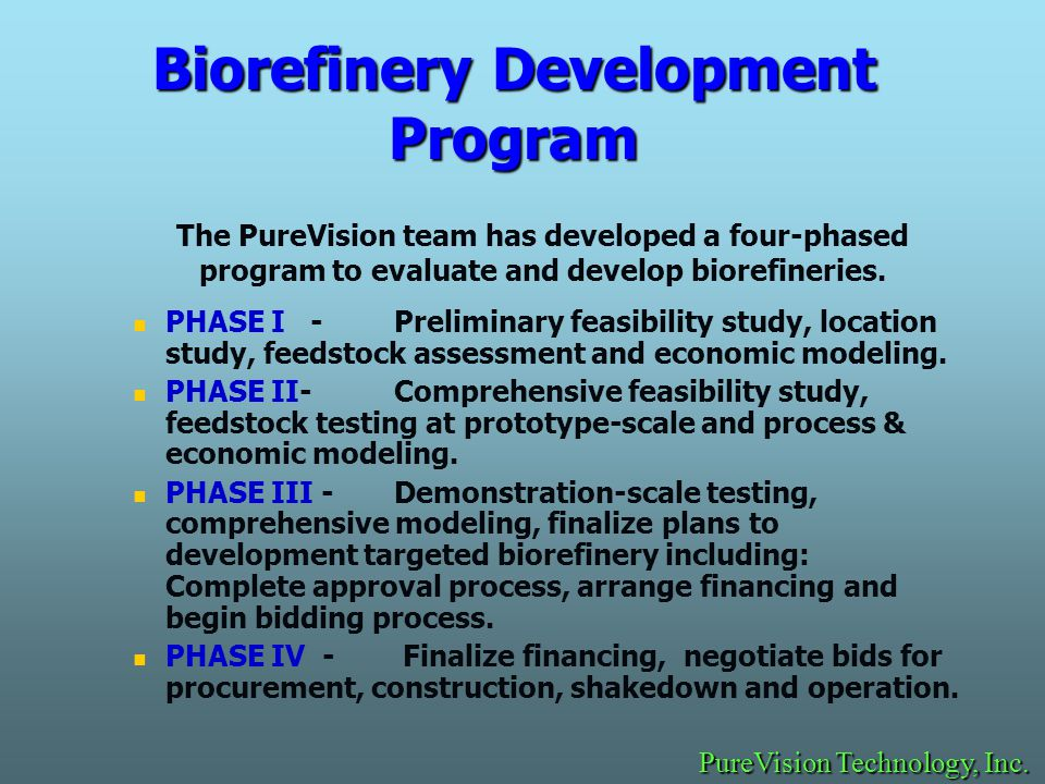 Biorefinery Development Program The PureVision team has developed a four-phased program to evaluate and develop biorefineries.