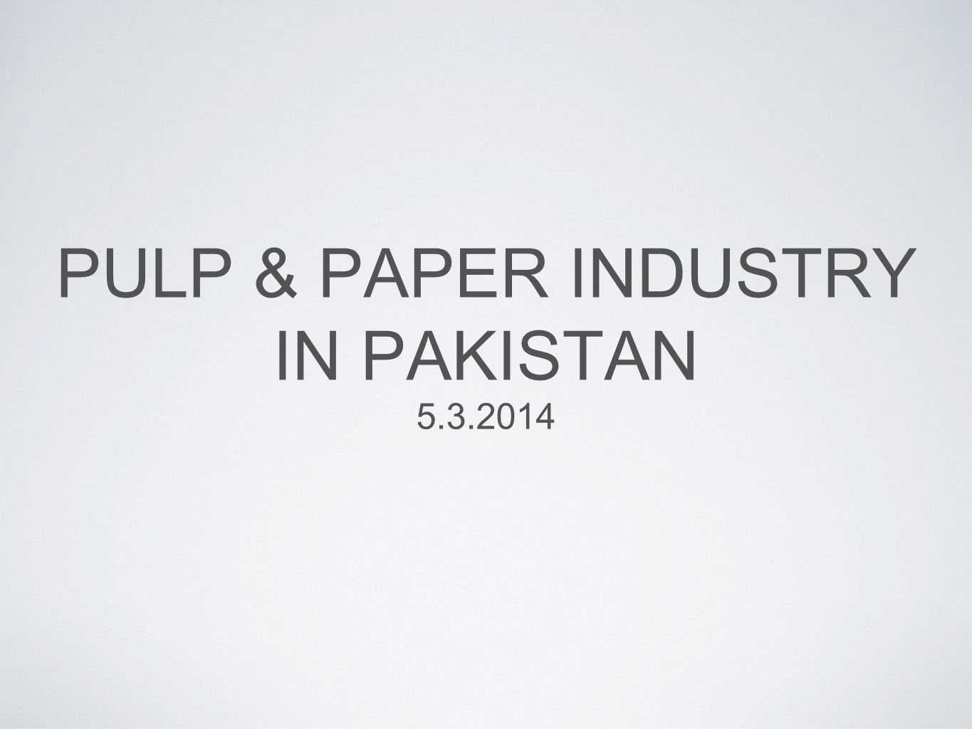 PULP & PAPER INDUSTRY IN PAKISTAN 5.3.2014