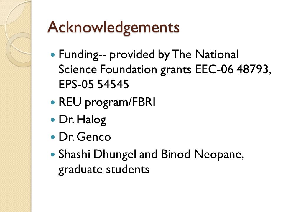 Acknowledgements Funding-- provided by The National Science Foundation grants EEC-06 48793, EPS-05 54545 REU program/FBRI Dr.