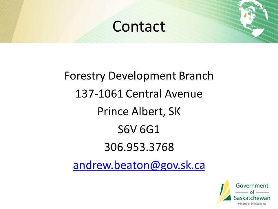 Contact Forestry Development Branch 137-1061 Central Avenue Prince Albert, SK S6V 6G1 306.953.3768 andrew.beaton@gov.sk.ca