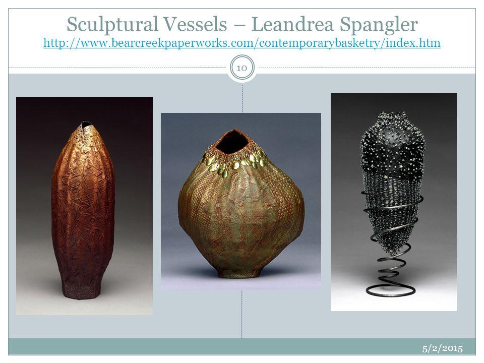 Sculptural Vessels – Leandrea Spangler http://www.bearcreekpaperworks.com/contemporarybasketry/index.htm http://www.bearcreekpaperworks.com/contempora