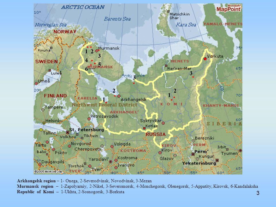 3 Arkhangelsk region – 1- Onega, 2-Severodvinsk, Novodvinsk, 3-Mezan Murmansk region – 1-Zapolyarniy, 2-Nikel, 3-Severomorsk, 4-Monchegorsk, Olenegorsk, 5-Appatity, Kirovsk, 6-Kandalaksha Republic of Komi – 1-Ukhta, 2-Sosnogorsk, 3-Borkuta
