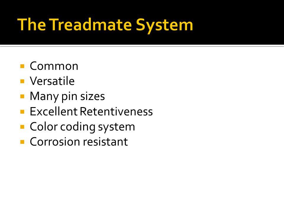  Common  Versatile  Many pin sizes  Excellent Retentiveness  Color coding system  Corrosion resistant