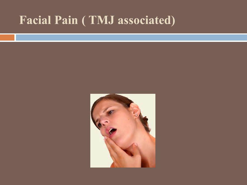Facial Pain ( TMJ associated)