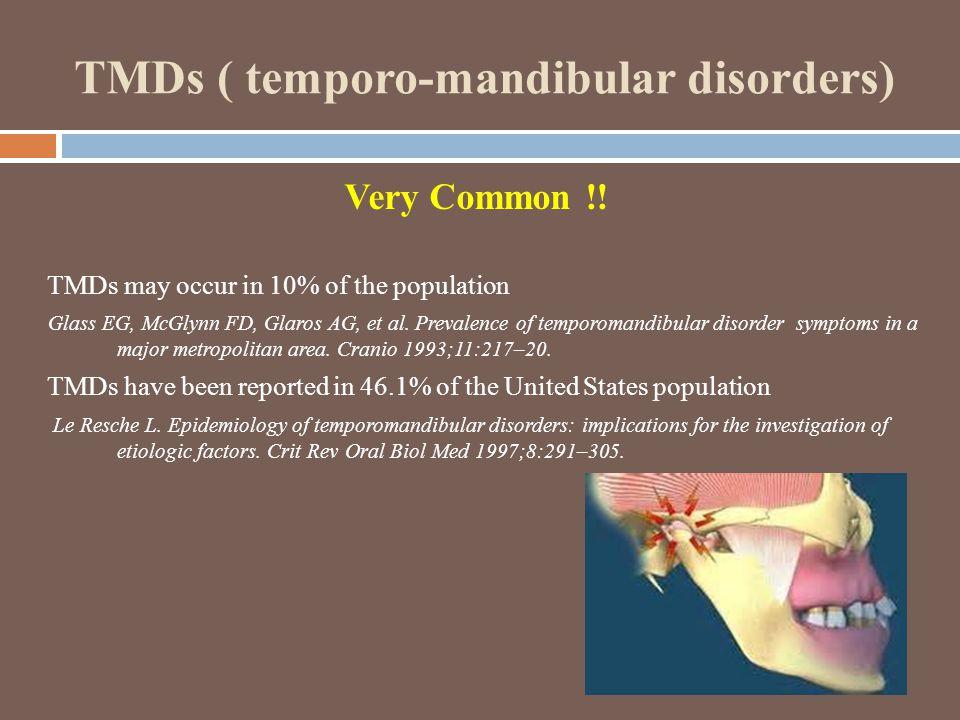 TMDs ( temporo-mandibular disorders) Very Common !.