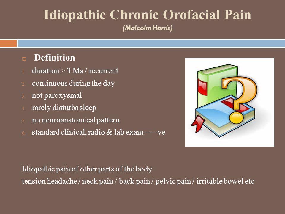 Idiopathic Chronic Orofacial Pain (Malcolm Harris)  Definition 1.