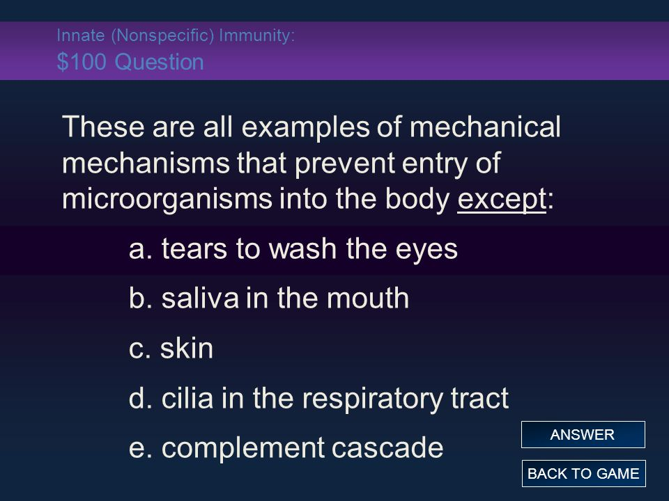 Innate (Nonspecific) Immunity: $100 Question These are all examples of mechanical mechanisms that prevent entry of microorganisms into the body except: a.