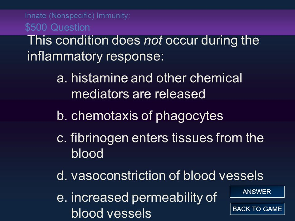 Innate (Nonspecific) Immunity: $500 Question This condition does not occur during the inflammatory response: a.