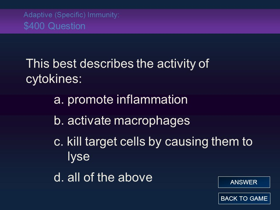 Adaptive (Specific) Immunity: $400 Question This best describes the activity of cytokines: a.
