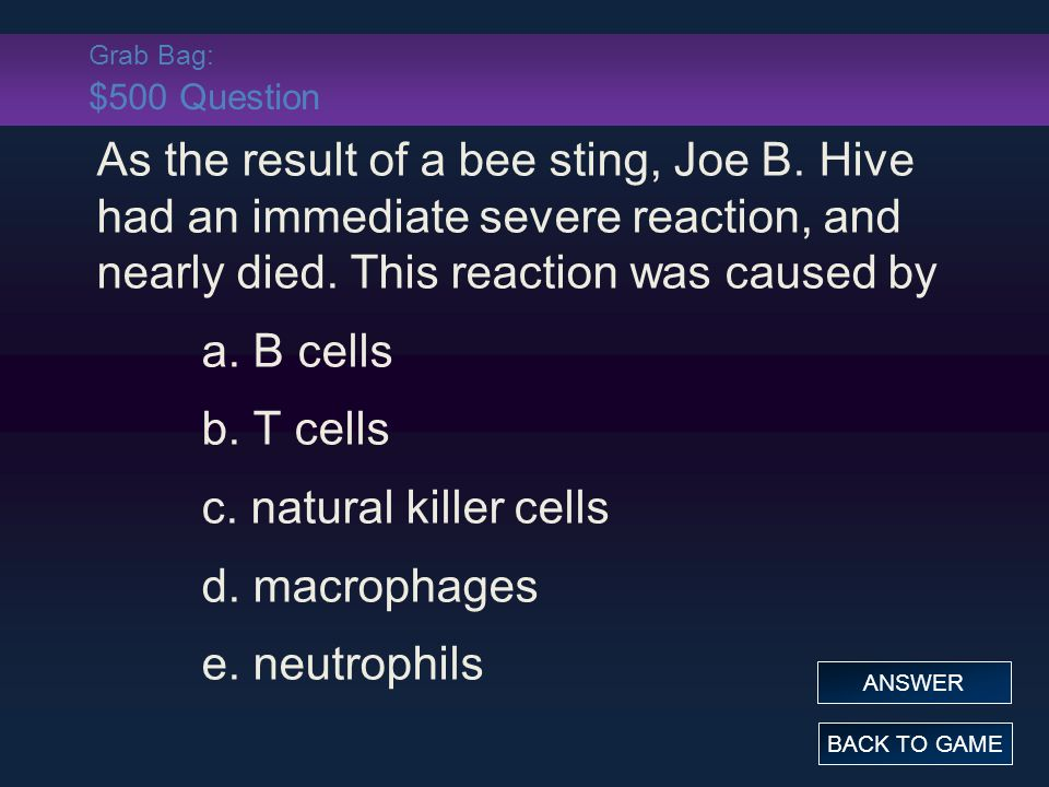 Grab Bag: $500 Question As the result of a bee sting, Joe B.