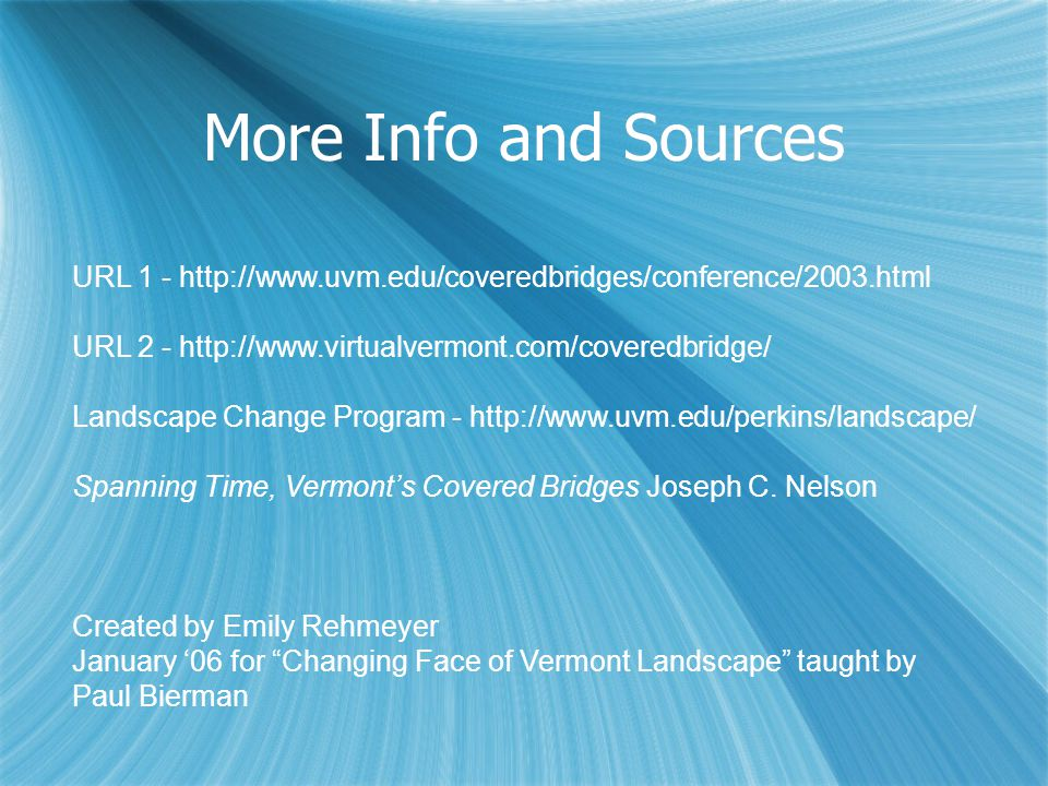 More Info and Sources URL 1 - http://www.uvm.edu/coveredbridges/conference/2003.html URL 2 - http://www.virtualvermont.com/coveredbridge/ Landscape Ch