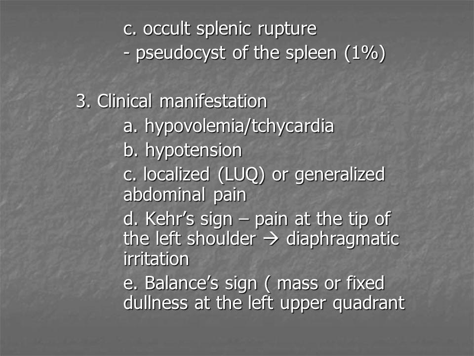 c. occult splenic rupture - pseudocyst of the spleen (1%) 3.