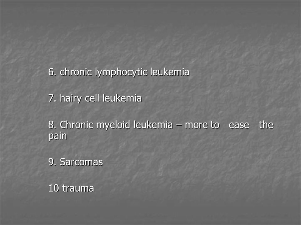 6.chronic lymphocytic leukemia 7. hairy cell leukemia 8.