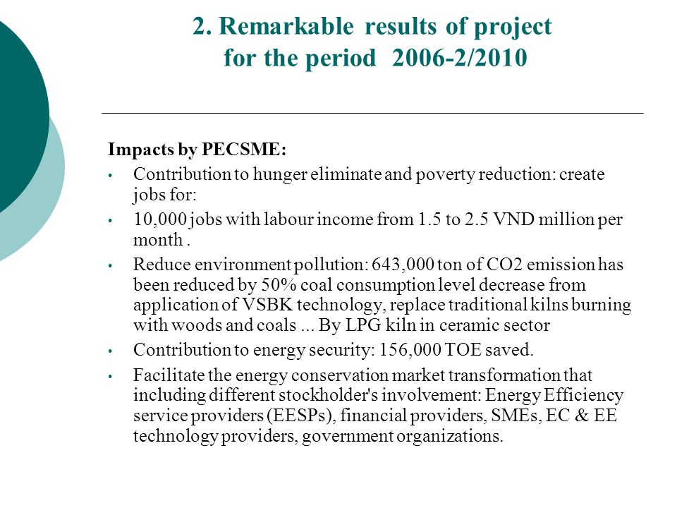 2. Remarkable results of project for the period 2006-2/2010 Impacts by PECSME: Contribution to hunger eliminate and poverty reduction: create jobs for