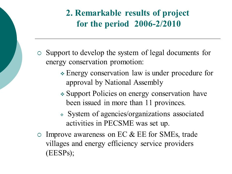 2. Remarkable results of project for the period 2006-2/2010  Support to develop the system of legal documents for energy conservation promotion:  En