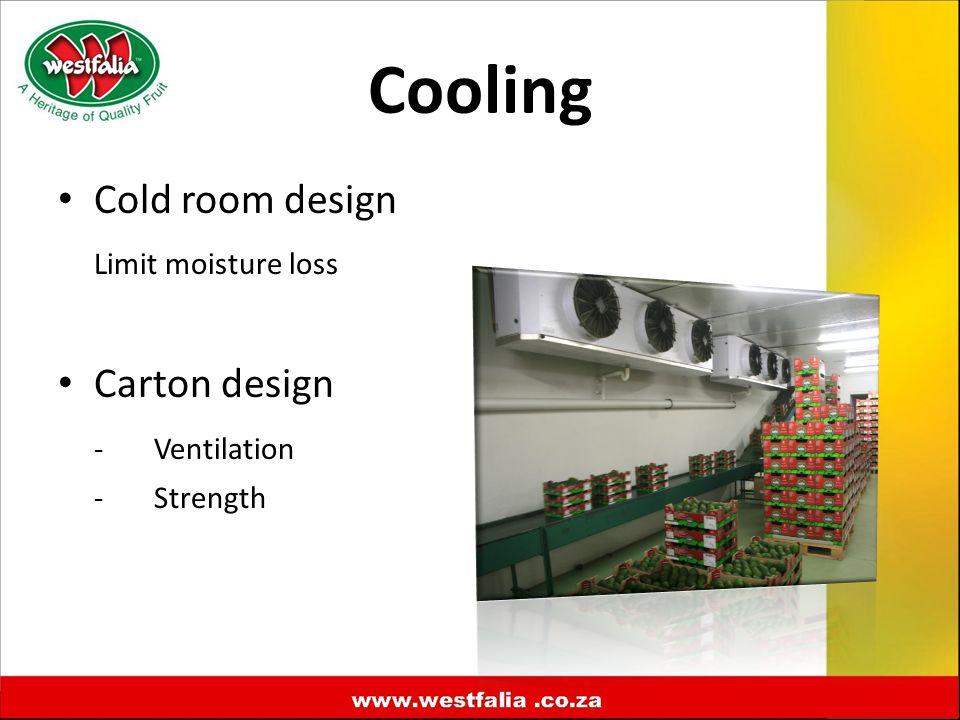 Cold room design Limit moisture loss Carton design -Ventilation -Strength Cooling
