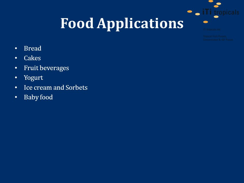 Food Applications Bread Cakes Fruit beverages Yogurt Ice cream and Sorbets Baby food