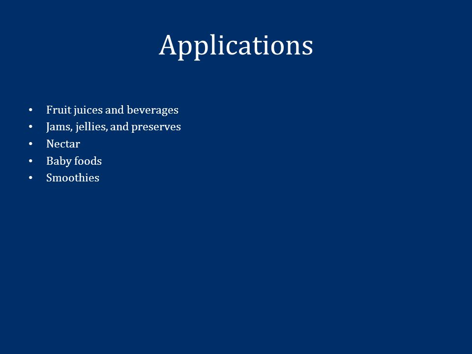 Applications Fruit juices and beverages Jams, jellies, and preserves Nectar Baby foods Smoothies