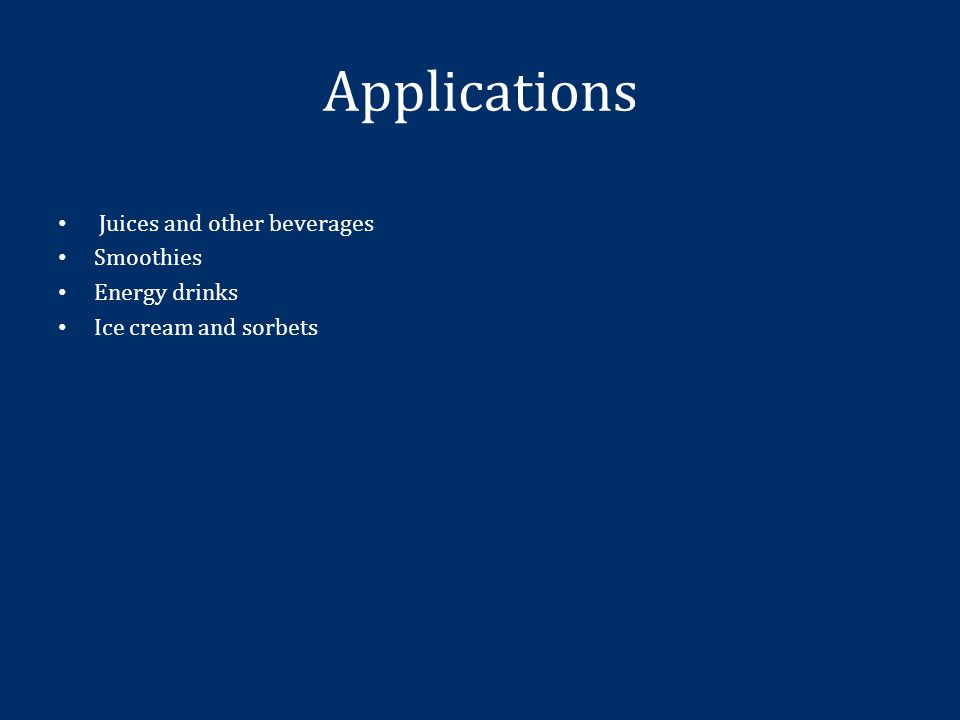 Applications Juices and other beverages Smoothies Energy drinks Ice cream and sorbets