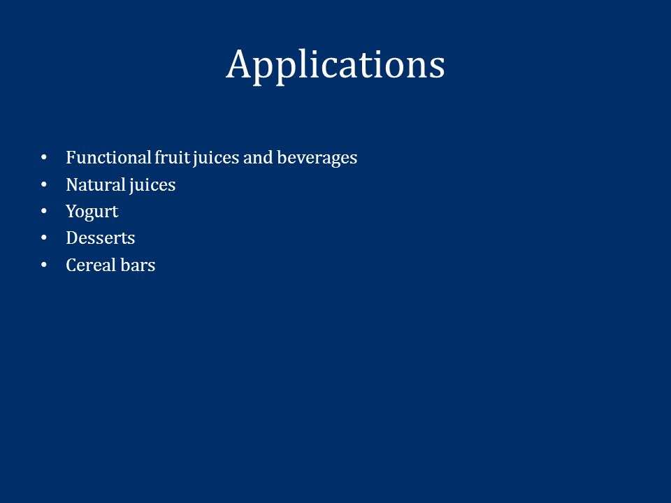 Applications Functional fruit juices and beverages Natural juices Yogurt Desserts Cereal bars