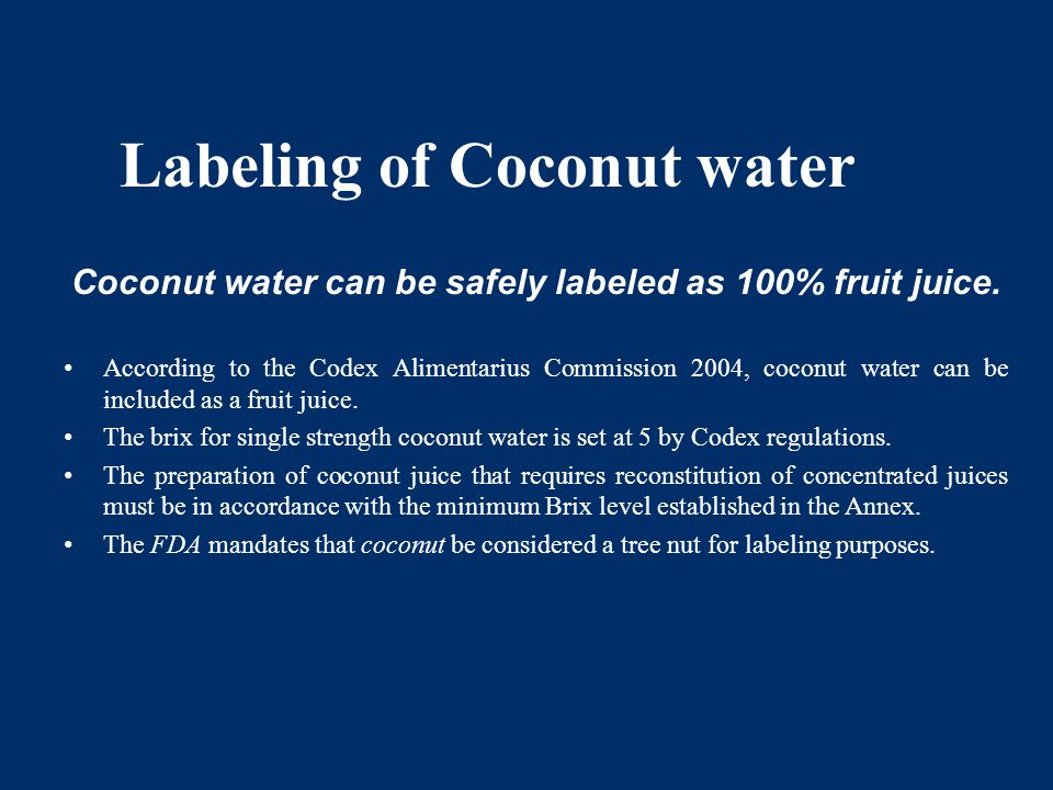Labeling of Coconut water Coconut water can be safely labeled as 100% fruit juice.
