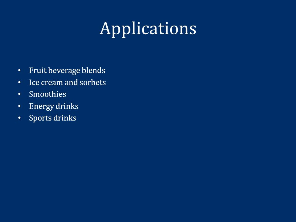 Applications Fruit beverage blends Ice cream and sorbets Smoothies Energy drinks Sports drinks