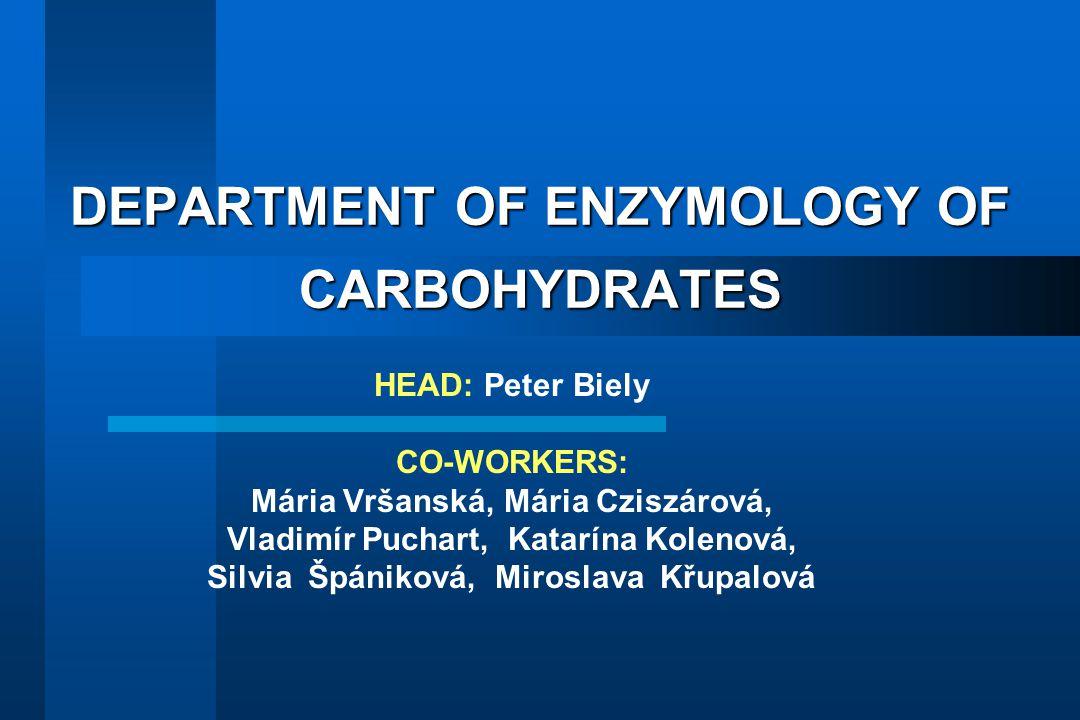 DEPARTMENT OF ENZYMOLOGY OF CARBOHYDRATES HEAD: Peter Biely CO-WORKERS: Mária Vršanská, Mária Cziszárová, Vladimír Puchart, Katarína Kolenová, Silvia