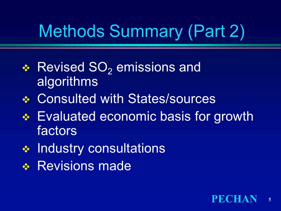 PECHAN 5 Methods Summary (Part 2)  Revised SO 2 emissions and algorithms  Consulted with States/sources  Evaluated economic basis for growth factors  Industry consultations  Revisions made