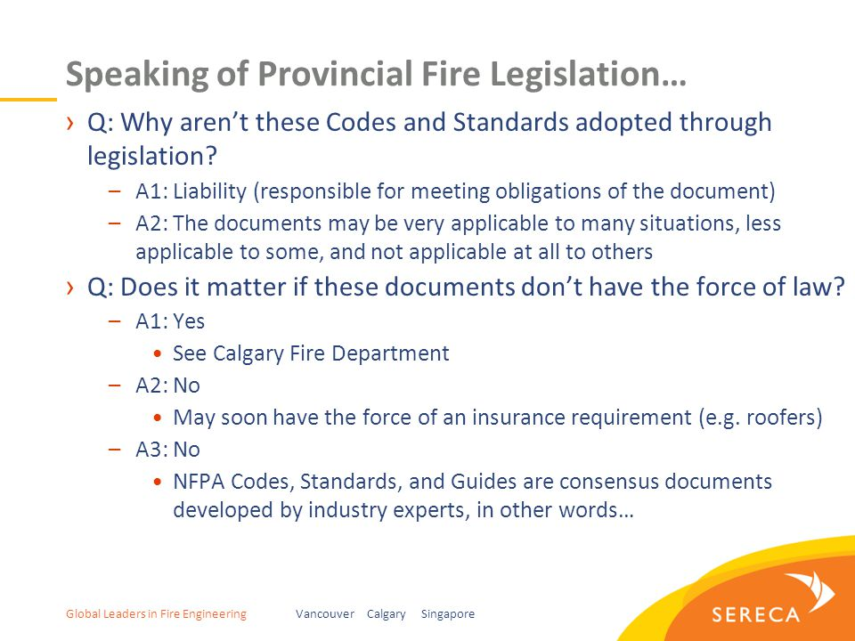 Global Leaders in Fire EngineeringVancouver Calgary Singapore Speaking of Provincial Fire Legislation… ›Q: Why aren't these Codes and Standards adopted through legislation.