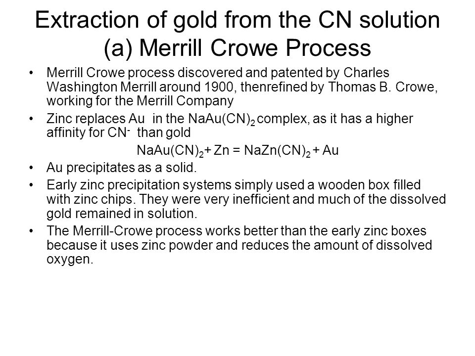 Extraction of gold from the CN solution (a) Merrill Crowe Process Merrill Crowe process discovered and patented by Charles Washington Merrill around 1