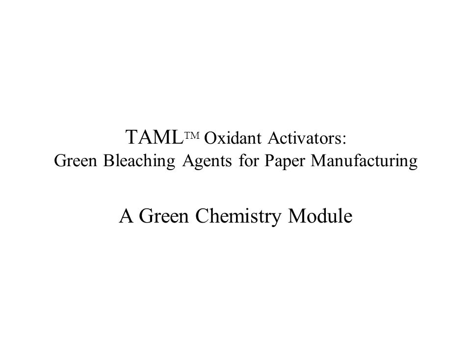 TAML TM Oxidant Activators: Green Bleaching Agents for Paper Manufacturing A Green Chemistry Module