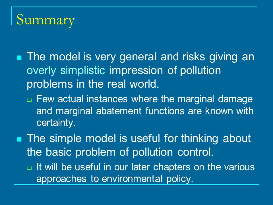 Summary The model is very general and risks giving an overly simplistic impression of pollution problems in the real world.  Few actual instances whe