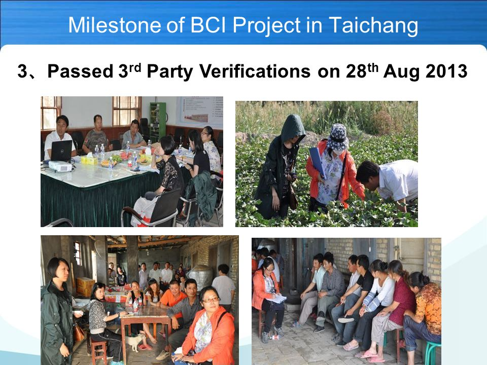 3 、 Passed 3 rd Party Verifications on 28 th Aug 2013 Milestone of BCI Project in Taichang