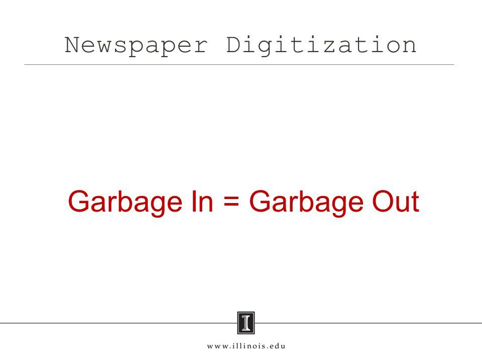 Newspaper Digitization Garbage In = Garbage Out