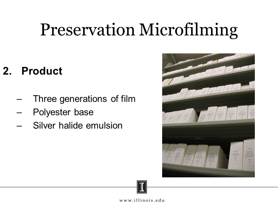 Preservation Microfilming 2.Product –Three generations of film –Polyester base –Silver halide emulsion
