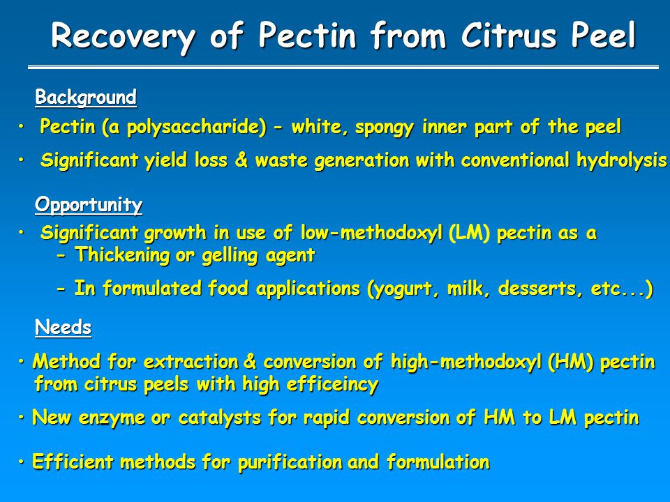 Recovery of Pectin from Citrus Peel Pectin (a polysaccharide) - white, spongy inner part of the peel Pectin (a polysaccharide) - white, spongy inner p