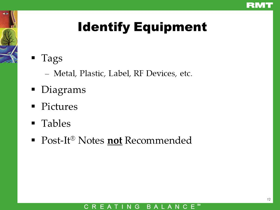 13 C R E A T I N G B A L A N C E SM Identify Equipment  Tags –Metal, Plastic, Label, RF Devices, etc.