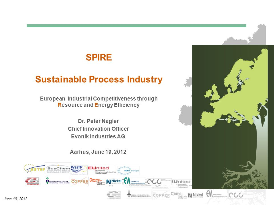 June 19, 2012 SPIRE Sustainable Process Industry European Industrial Competitiveness through Resource and Energy Efficiency Dr. Peter Nagler Chief Inn