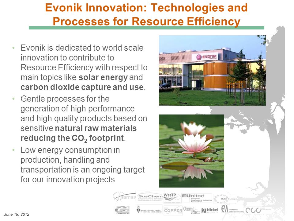 June 19, 2012 Evonik Innovation: Technologies and Processes for Resource Efficiency Evonik is dedicated to world scale innovation to contribute to Res