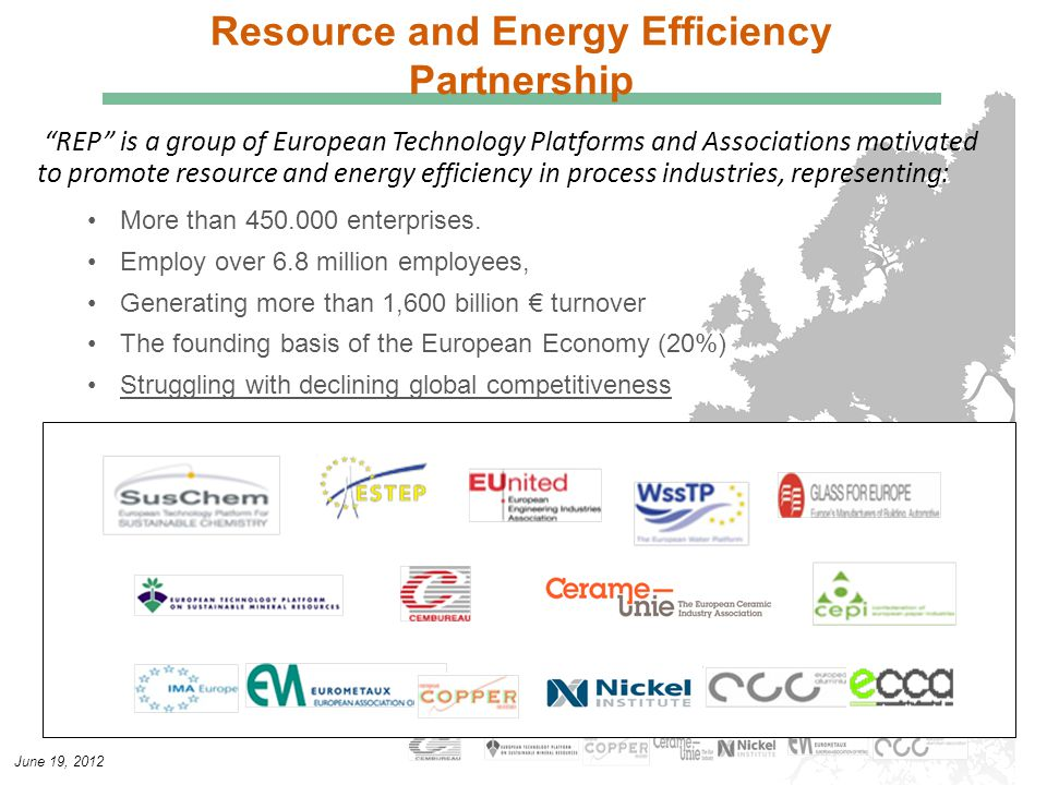 """June 19, 2012 Resource and Energy Efficiency Partnership """"REP"""" is a group of European Technology Platforms and Associations motivated to promote resou"""