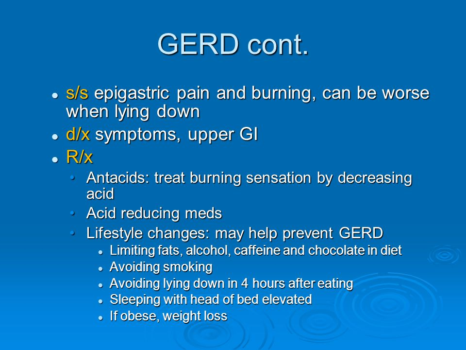 GERD cont. s/s epigastric pain and burning, can be worse when lying down s/s epigastric pain and burning, can be worse when lying down d/x symptoms, u