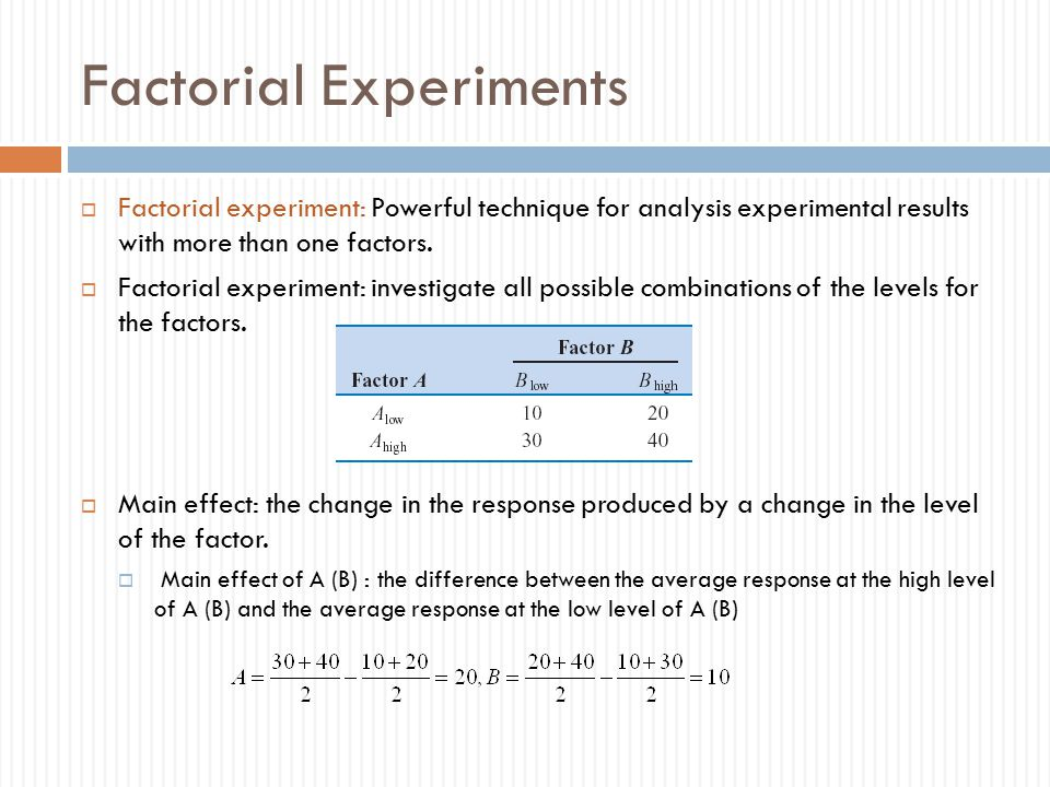 Factorial Experiments  Factorial experiment: Powerful technique for analysis experimental results with more than one factors.