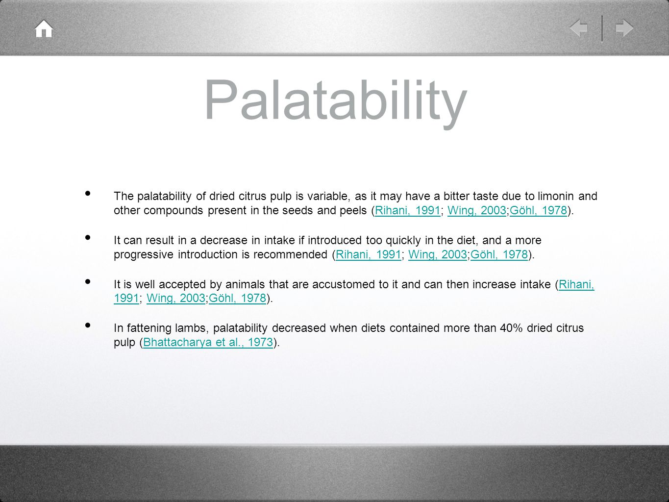 Palatability The palatability of dried citrus pulp is variable, as it may have a bitter taste due to limonin and other compounds present in the seeds