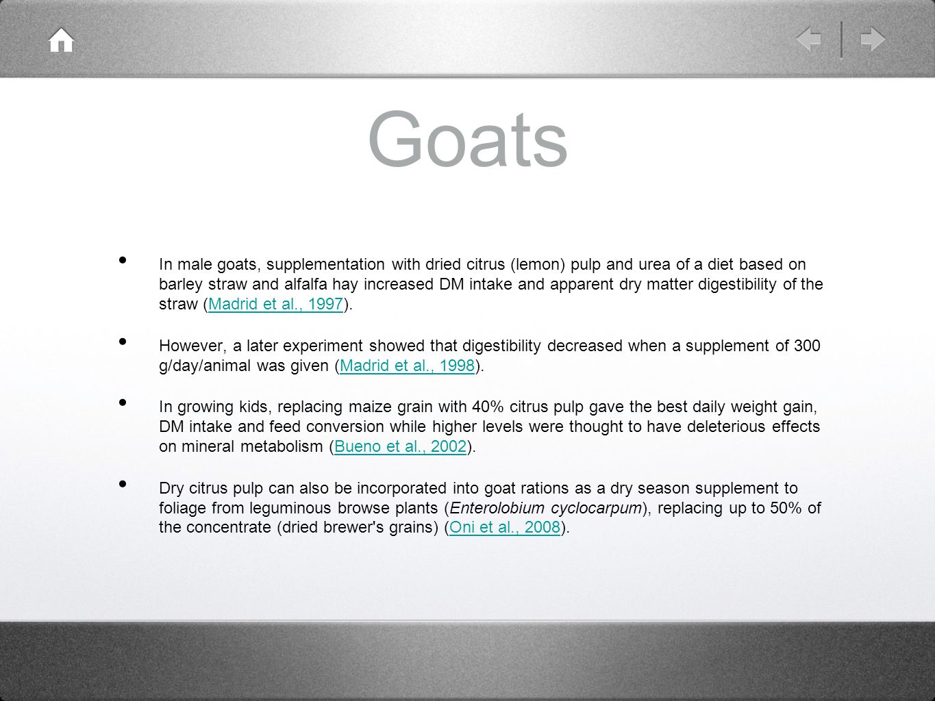 Goats In male goats, supplementation with dried citrus (lemon) pulp and urea of a diet based on barley straw and alfalfa hay increased DM intake and a